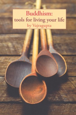 Buddhism: Tools for Living Your Life by Vajragupta