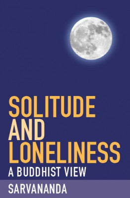 Solitude and Loneliness: A Buddhist View by Sarvananda