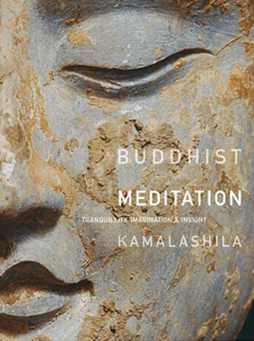 Buddhist Meditation: Tranquillity, Imagination and Insight by KamalashilaContents