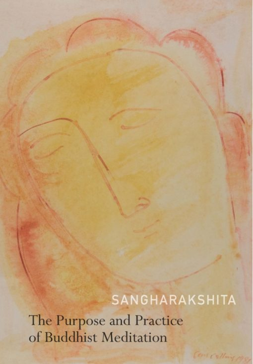 The Purpose and Practice of Buddhist Meditation: A Source Book of Teachings by Sangharakshita
