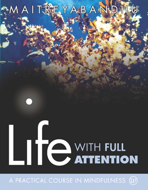 Life With Full Attention: A Practical Course in Mindfulness by Maitreyabandhu