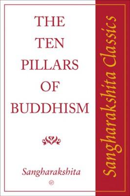 The Ten Pillars of Buddhism: Sangharakshita Classics by Sangharakshita