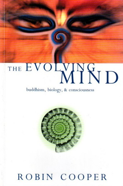 The Evolving Mind: Buddhism, Biology and Consciousness by Robin Cooper ( Ratnaprabha )