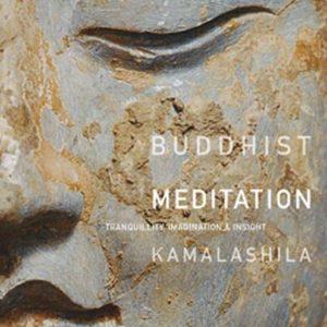 Buddhist Meditation: Tranquillity, Imagination and Insight by KamalashilaContents