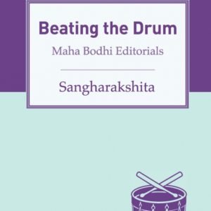 Beating the Drum: Maha Bodhi Editorials by Sangharakshita