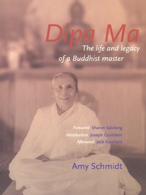 Dipa Ma: The Life and Legacy of a Buddhist Master by Amy Schmidt