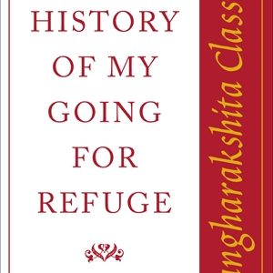 The History of My Going for Refuge: Sangharakshita Classics by Sangharakshita