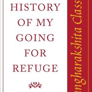The History of My Going for Refuge: Sangharakshita Classics by Sangharakshita