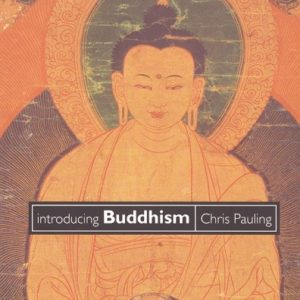 Introducing Buddhism by Chris Pauling (Vadanya)