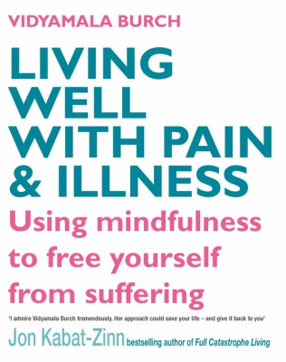 Living Well with Pain and Illness by Vidyamala Burch
