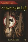 Meaning in Life: A Buddhist View by Sarvananda