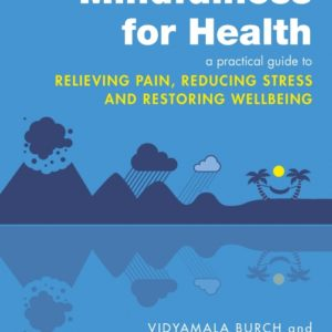 Mindfulness for Health by Vidyamala Burch