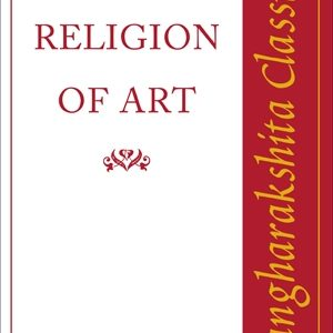 The Religion of Art: Sangharakshita Classics by Sangharakshita