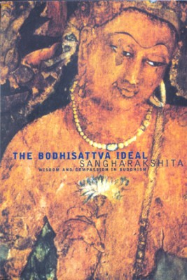 The Bodhisattva Ideal: Wisdom and Compassion in Buddhism by Sangharakshita