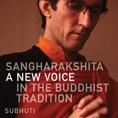 Sangharakshita: A New Voice in the Buddhist Tradition by Sangharakshita