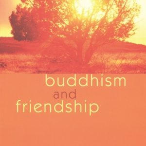 Buddhism and Friendship by Subhuti