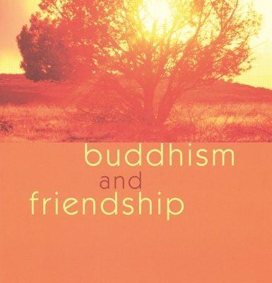 Buddhism and Friendship by Subhuti