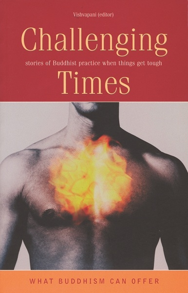 Challenging Times: Stories of Buddhist Practice When Things Get Tough by Vishvapani