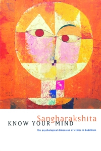 Know Your Mind: The Psychological Dimension of Ethics in Buddhism by Sangharakshita