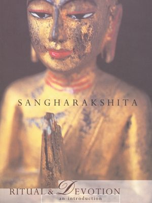Ritual and Devotion in Buddhism by Sangharakshita