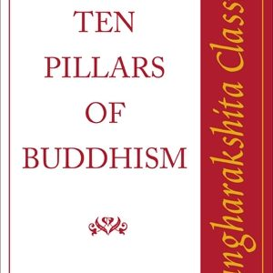 The Ten Pillars of Buddhism: Sangharakshita Classics by Sangharakshita