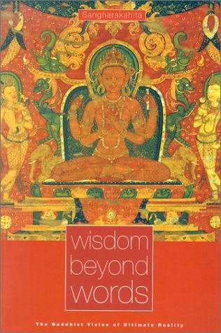 Wisdom Beyond Words : The Buddhist Vision of Ultimate Reality by Sangharakshita